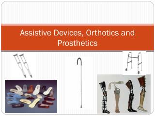 Assistive Devices, Orthotics and Prosthetics