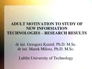 ADULT MOTIVATION TO STUDY OF NEW INFORMATION TECHNOLOGIES – RESEARCH RESULTS