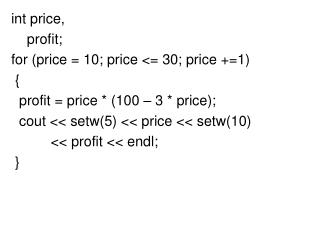 int price,     profit; for (price = 10; price <= 30; price +=1)  {