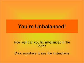 You're Unbalanced!