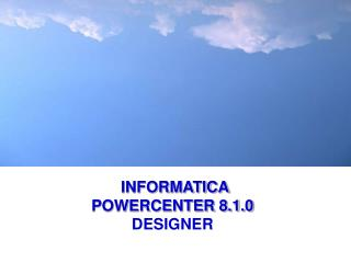 INFORMATICA POWERCENTER 8.1.0 DESIGNER