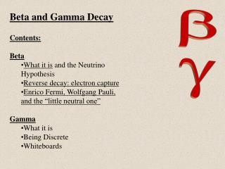 Beta and Gamma Decay Contents: Beta What it is  and the Neutrino Hypothesis