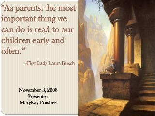 """ As parents, the most  important thing we  can do is read to our   children early and  often."""