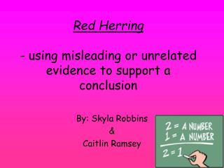 Red Herring -  using misleading or unrelated evidence to support a conclusion