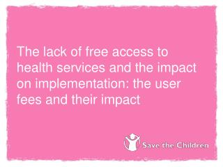 The lack of free access to health services and the impact on implementation: the user fees and their impact