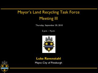 Mayor's Land Recycling Task Force  Meeting III Thursday, September 30, 2010 2 p.m. – 4 p.m.