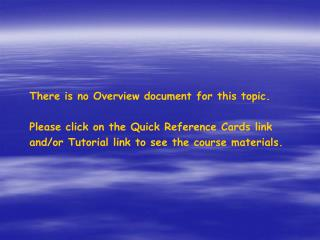 There is no Overview document for this topic. Please click on the Quick Reference Cards link