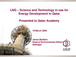 LNG – Science and Technology in use for Energy Development in Qatar Presented to Qatar Academy