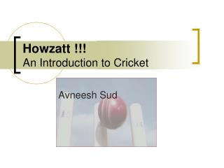 Howzatt !!! An Introduction to Cricket