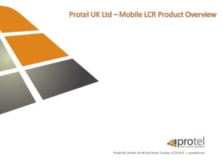 Protel  UK Ltd – Mobile LCR Product Overview