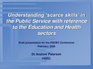 Draft presentation for the PSCBC Conference February 2005 Dr Andrew Paterson HSRC