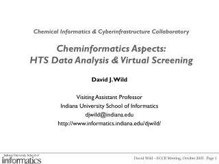 David J. Wild Visiting Assistant Professor Indiana University School of Informatics