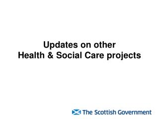 Updates on other  Health & Social Care projects