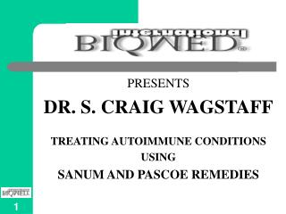 PRESENTS DR. S. CRAIG WAGSTAFF TREATING AUTOIMMUNE CONDITIONS  USING  SANUM AND PASCOE REMEDIES