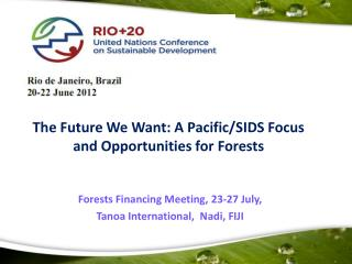 The Future We Want: A Pacific/SIDS Focus and Opportunities for Forests