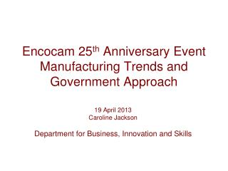 Encocam 25 th  Anniversary Event Manufacturing Trends and Government Approach