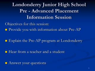 Londonderry Junior High School  Pre - Advanced Placement Information Session