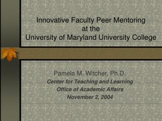 Innovative Faculty Peer Mentoring at the University of Maryland University College