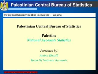 Palestinian Central Bureau of Statistics Palestine National Accounts Statistics Presented by,