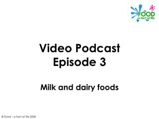 Video Podcast Episode 3 Milk and dairy foods