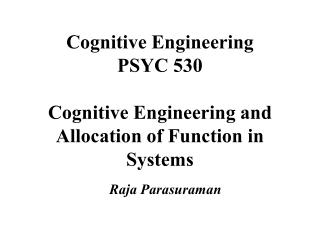 Cognitive Engineering PSYC 530 Cognitive Engineering and Allocation of Function in Systems
