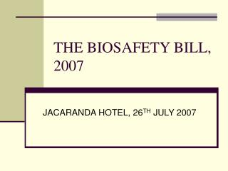 THE BIOSAFETY BILL, 2007