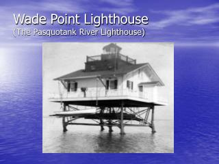 Wade Point Lighthouse (The Pasquotank River Lighthouse)