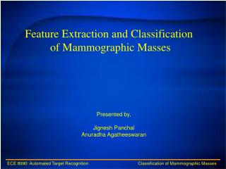 Feature Extraction and Classification  of Mammographic Masses