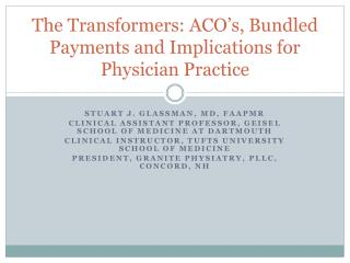 The Transformers: ACO's, Bundled Payments and Implications for Physician Practice