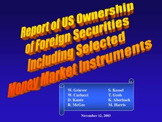 Report of US Ownership  of Foreign Securities Including Selected Money Market Instruments