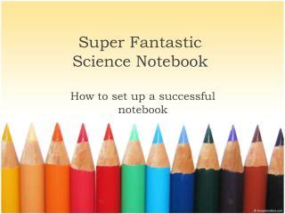 Super Fantastic Science Notebook