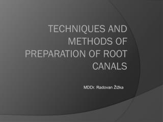 TECHNIQUES AND METHODS OF PREPARATION OF ROOT CANALS