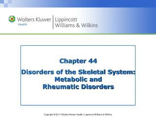Chapter 44 Disorders of the Skeletal System: Metabolic and  Rheumatic Disorders