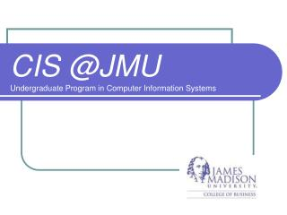CIS @JMU Undergraduate Program in Computer Information Systems