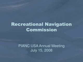 Recreational Navigation Commission PIANC USA Annual Meeting July 15, 2008