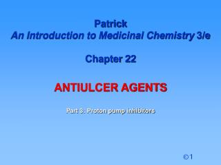 Patrick  An Introduction to Medicinal Chemistry  3/e Chapter 22 ANTIULCER AGENTS