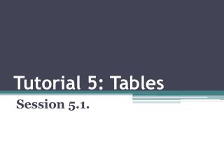 Tutorial 5: Tables