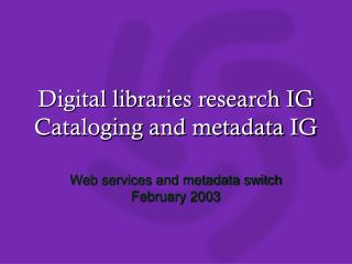 Digital libraries research IG Cataloging and metadata IG