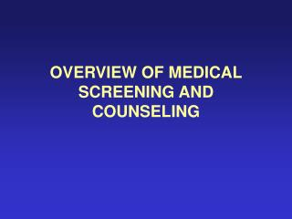 OVERVIEW OF MEDICAL SCREENING AND COUNSELING