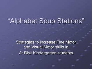"""Alphabet Soup Stations"""
