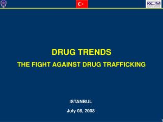 DRUG TRENDS  THE FIGHT AGAINST DRUG TRAFFICKING