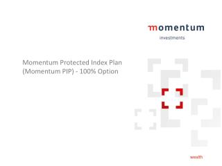 Momentum Protected Index Plan (Momentum PIP) - 100% Option