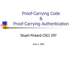 Proof-Carrying Code &  Proof-Carrying Authentication