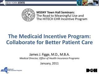 James J. Figge, M.D., M.B.A. Medical Director, Office of Health Insurance Programs January, 2011