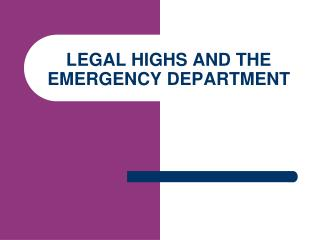 LEGAL HIGHS AND THE EMERGENCY DEPARTMENT