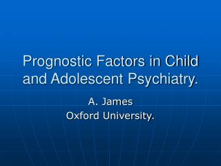 Prognostic Factors in Child and Adolescent Psychiatry.