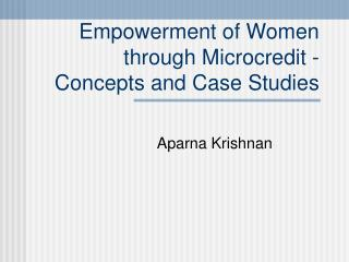 Empowerment of Women through Microcredit - Concepts and Case Studies