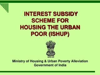 INTEREST SUBSIDY SCHEME FOR HOUSING THE URBAN POOR (ISHUP)