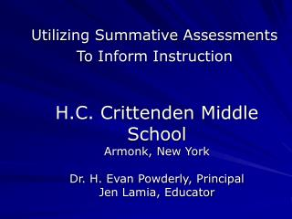 H.C. Crittenden Middle School Armonk, New York  Dr. H. Evan Powderly, Principal Jen Lamia, Educator