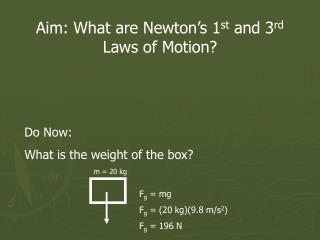 Aim: What are Newton's 1 st  and 3 rd  Laws of Motion?